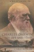 Brief Guide to Charles Darwin, His Life and Times