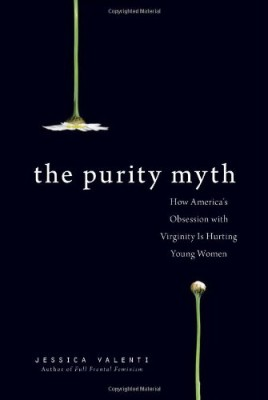 Purity Myth: How America's Obsession with Virginity Is Hurting Young Women
