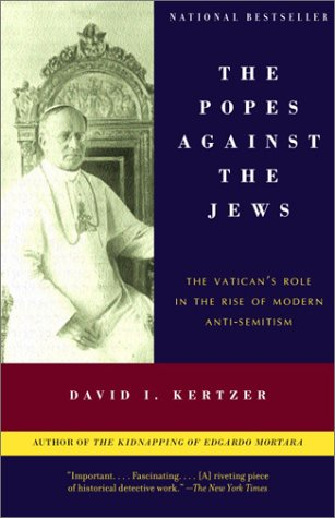 Popes Against the Jews: The Vatican's Role in the Rise of Modern Anti-Semitism