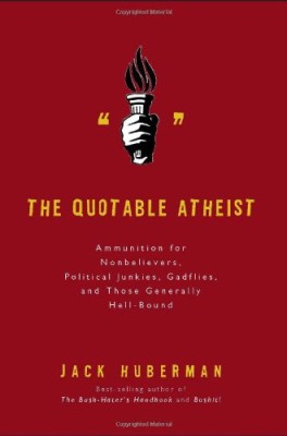 Quotable Atheist: Ammunition for Non-Believers, Political Junkies, Gadflies, and Those Generally Hell-Bound