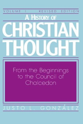 History of Christian Thought, Vol. 1: From the Beginnings to the Council of Chalcedon