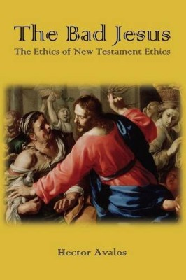 Bad Jesus: The Ethics of New Testament Ethics