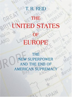 United States Of Europe: The New Superpower And The End Of American Supremacy