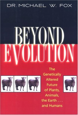 Beyond Evolution: The Genetically Altered Future of Plants, Animals, the Earth…and Humans