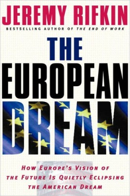 European Dream: How Europe's Vision of the Future Is Quietly Eclipsing the American Dream