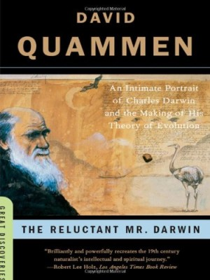 Reluctant Mr. Darwin: An Intimate Portrait of Charles Darwin and the Making of His Theory of Evolution