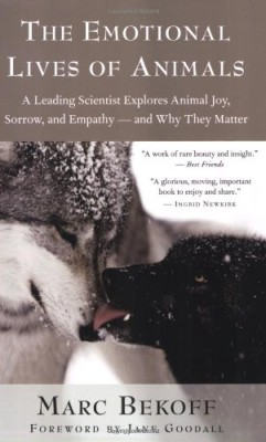 Emotional Lives of Animals: A Leading Scientist Explores Animal Joy, Sorrow, and Empathy — and Why They Matter