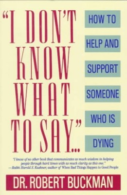 I Don't Know What to Say…: How to Help and Support Someone Who Is Dying