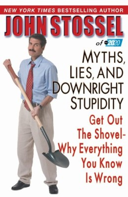 Myths, Lies, and Downright Stupidity: Get Out the Shovel–Why Everything You Know Is Wrong