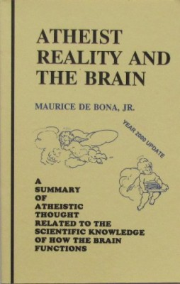 Atheist Reality and the Brain: A Summary of Atheistic Thought Related to the Scientific Knowledge of How the Brain Functions