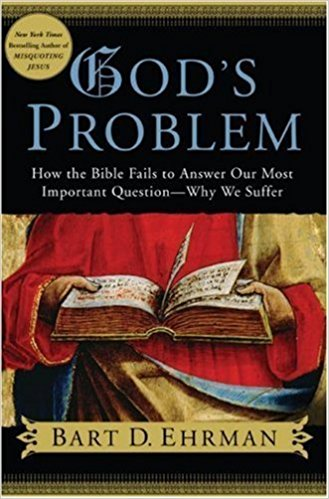 God's Problem: How the Bible Fails to Answer Our Most Important Question–Why We Suffer